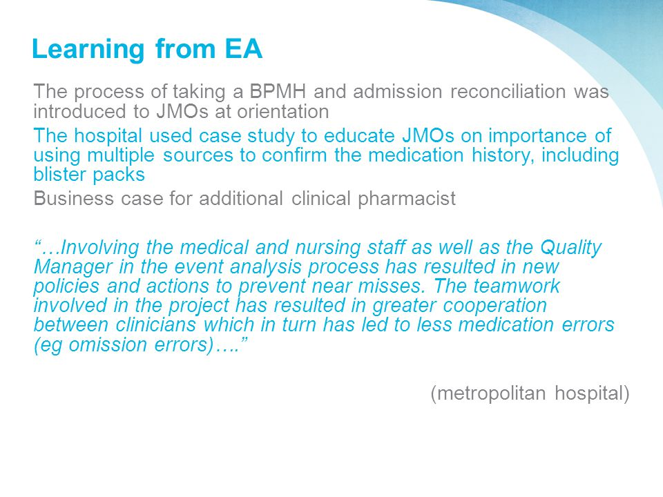 Learning from EA The process of taking a BPMH and admission reconciliation was introduced to JMOs at orientation The hospital used case study to educa