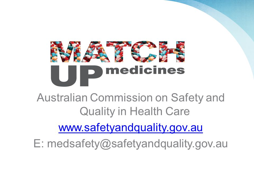 Australian Commission on Safety and Quality in Health Care www.safetyandquality.gov.au E: medsafety@safetyandquality.gov.au