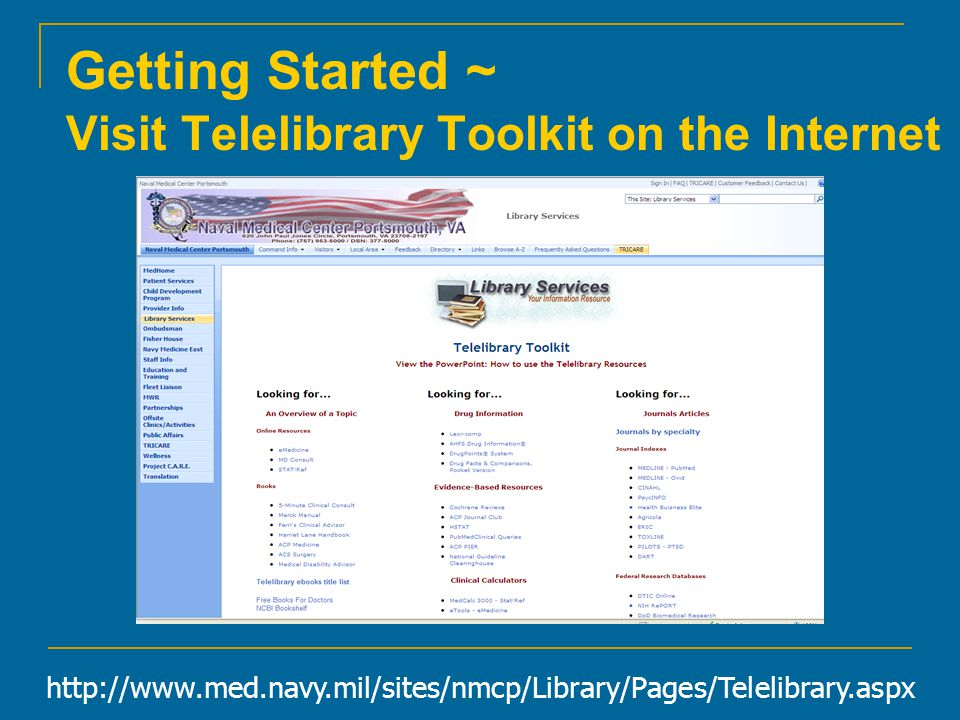 Getting Started ~ Visit Telelibrary Toolkit on the Internet http://www.med.navy.mil/sites/nmcp/Library/Pages/Telelibrary.aspx
