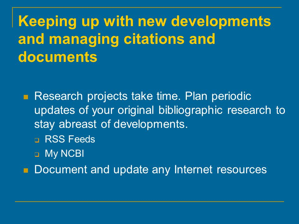 Keeping up with new developments and managing citations and documents Research projects take time.