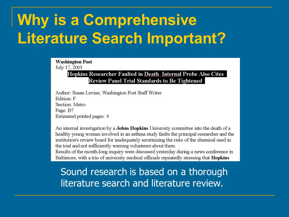 Steps in the Literature Search Define the research question Read background material Conduct a literature search Review the results Read the relevant articles Evaluate the studies Conduct additional literature searches