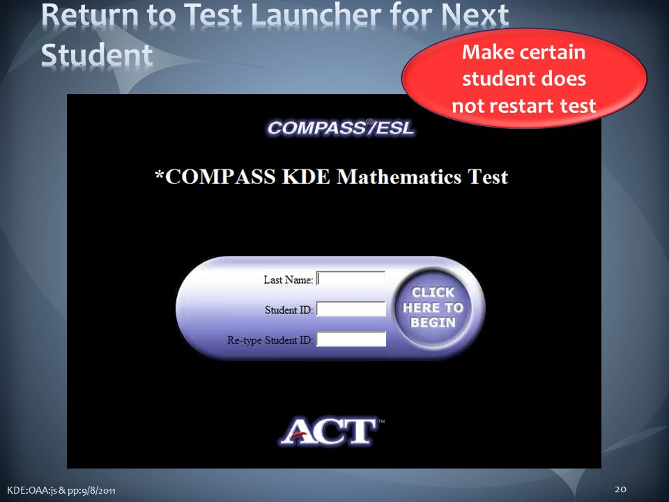 KDE:OAA:js & pp:9/8/2011 20 Make certain student does not restart test