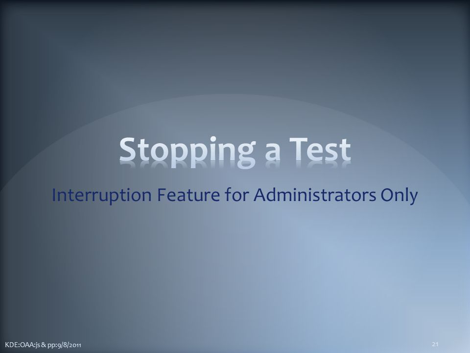 Interruption Feature for Administrators Only KDE:OAA:js & pp:9/8/2011 21