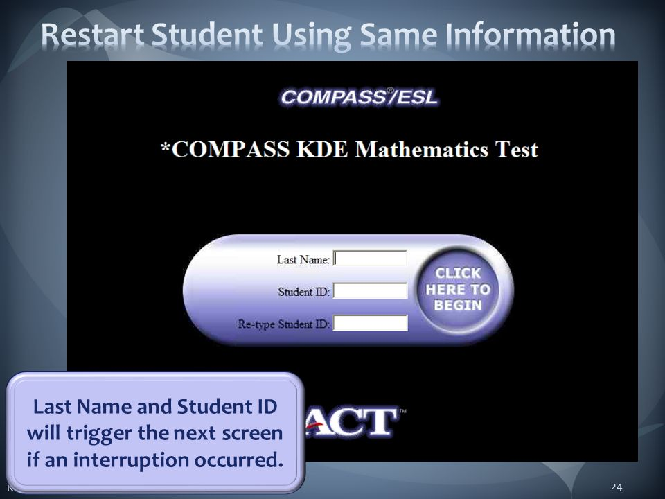 KDE:OAA:js & pp:9/8/2011 24 Last Name and Student ID will trigger the next screen if an interruption occurred.