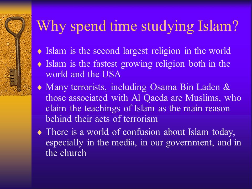 Why spend time studying Islam.