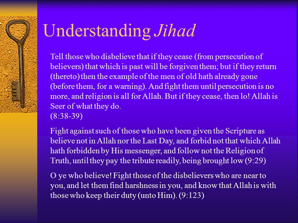 Understanding Jihad Tell those who disbelieve that if they cease (from persecution of believers) that which is past will be forgiven them; but if they return (thereto) then the example of the men of old hath already gone (before them, for a warning).