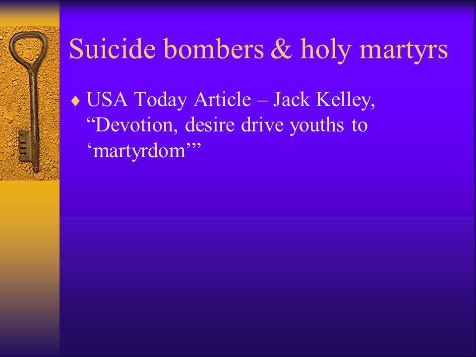 Suicide bombers & holy martyrs  USA Today Article – Jack Kelley, Devotion, desire drive youths to 'martyrdom'