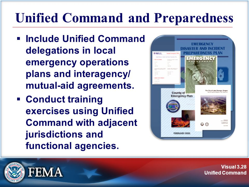 Visual 3.28 Unified Command Unified Command and Preparedness  Include Unified Command delegations in local emergency operations plans and interagency/ mutual-aid agreements.