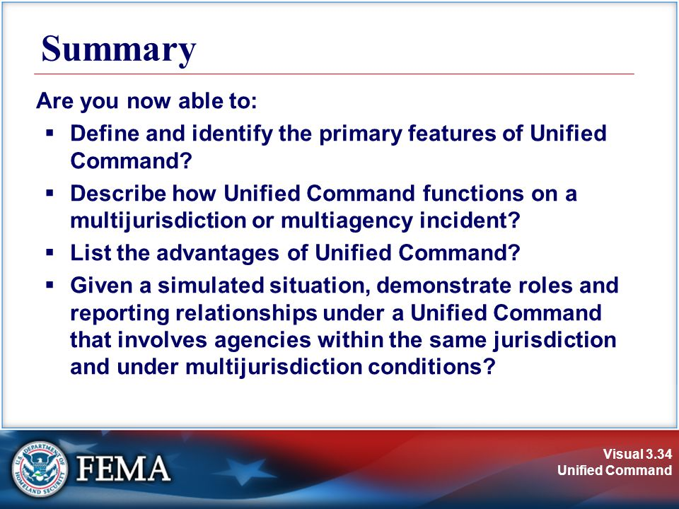 Visual 3.34 Unified Command Summary Are you now able to:  Define and identify the primary features of Unified Command.