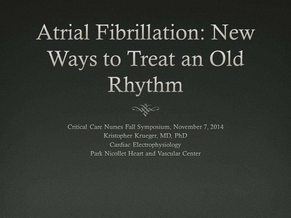 Atrial Fibrillation: New Ways to Treat an Old Rhythm Disclosures: None