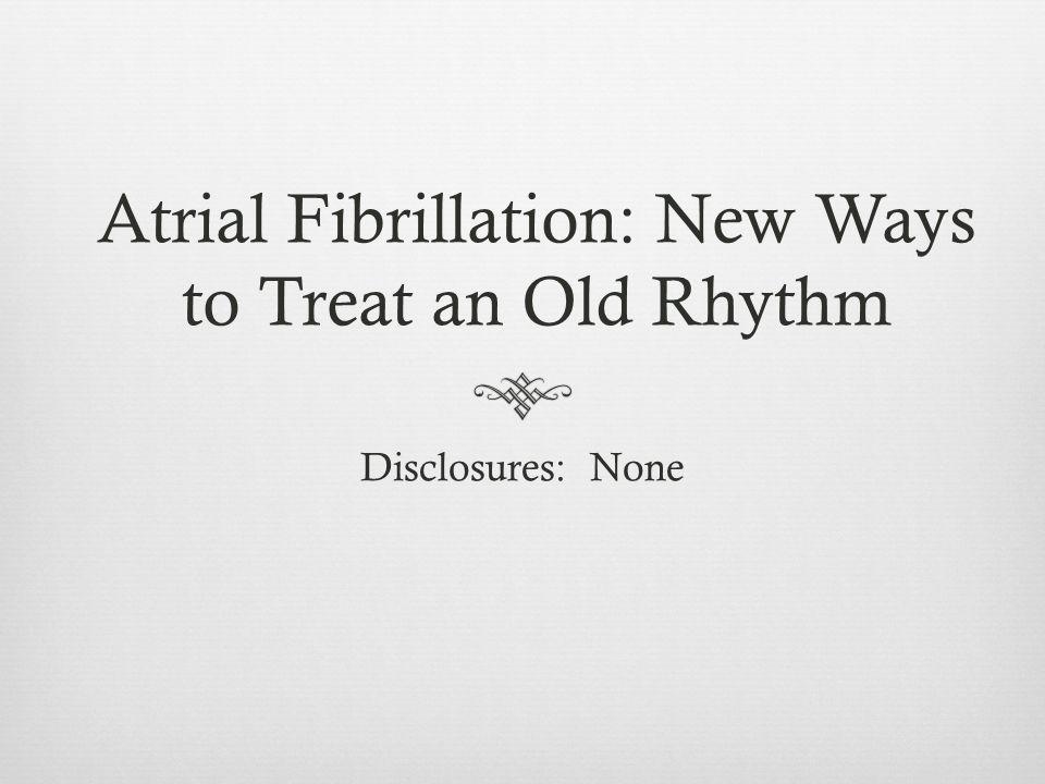 Objectives  Scope of atrial fibrillation problem.