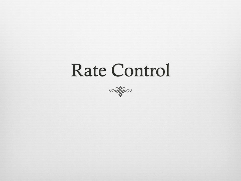 Rate ControlRate Control