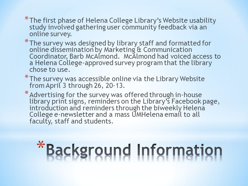 * The first phase of Helena College Library's Website usability study involved gathering user community feedback via an online survey.