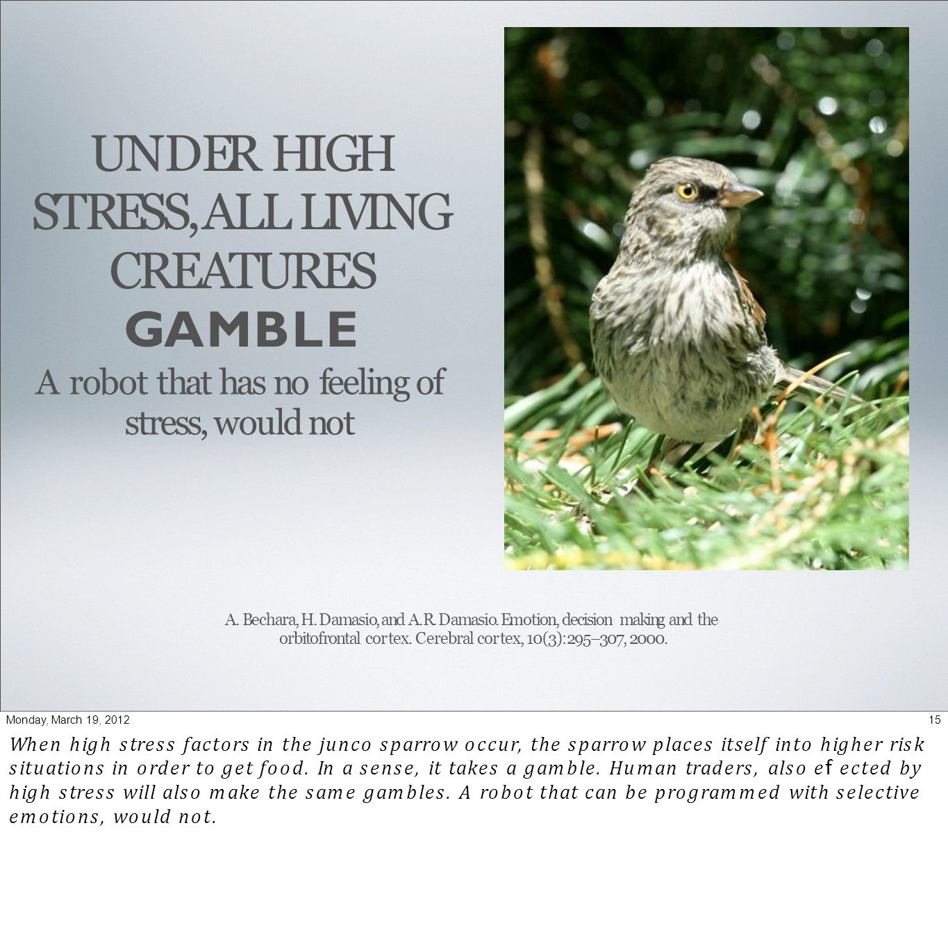 UNDER HIGH STRESS, ALL LIVING CREATURES GAMBLE A robot that has no feeling of stress, would not A.