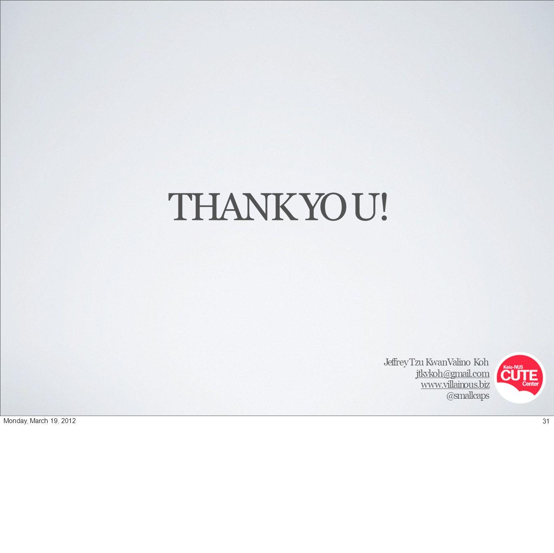 THANK YOU! Jeffrey Tzu Kwan Valino Koh jtkvkoh@gmail.com www.villainous.biz @smallcaps 31Monday, March 19, 2012