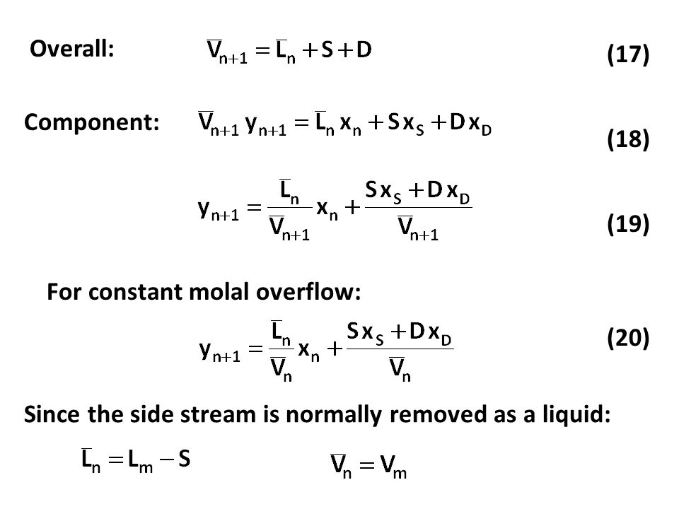 Overall: (19) (18) (17) Component: Since the side stream is normally removed as a liquid: For constant molal overflow: (20)