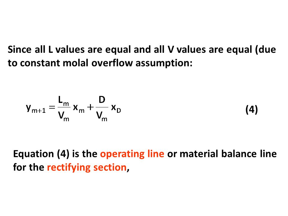 Since all L values are equal and all V values are equal (due to constant molal overflow assumption: (4) Equation (4) is the operating line or material balance line for the rectifying section,
