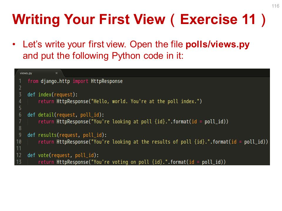 Writing Your First View ( Exercise 11 ) Let's write your first view.