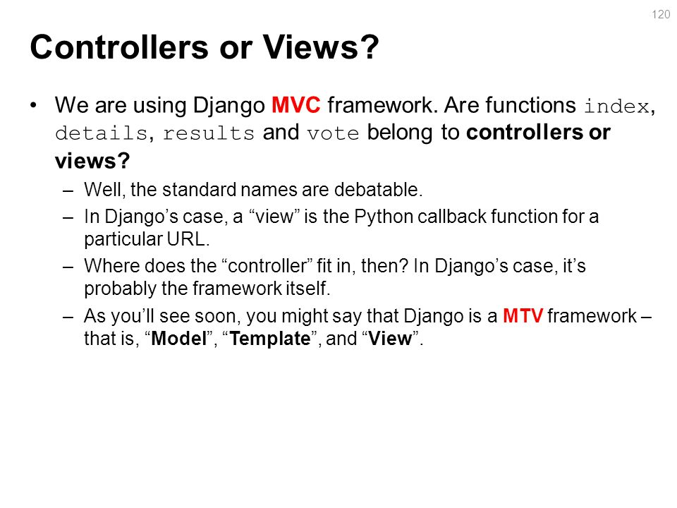 Controllers or Views.We are using Django MVC framework.