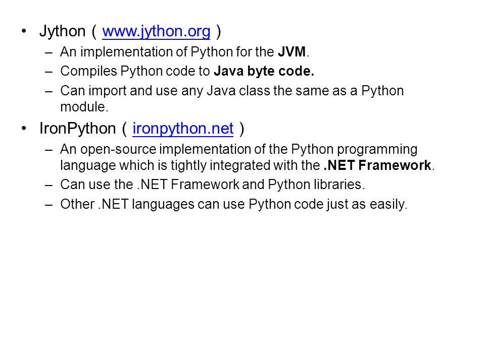 Jython ( www.jython.org ) www.jython.org –An implementation of Python for the JVM.
