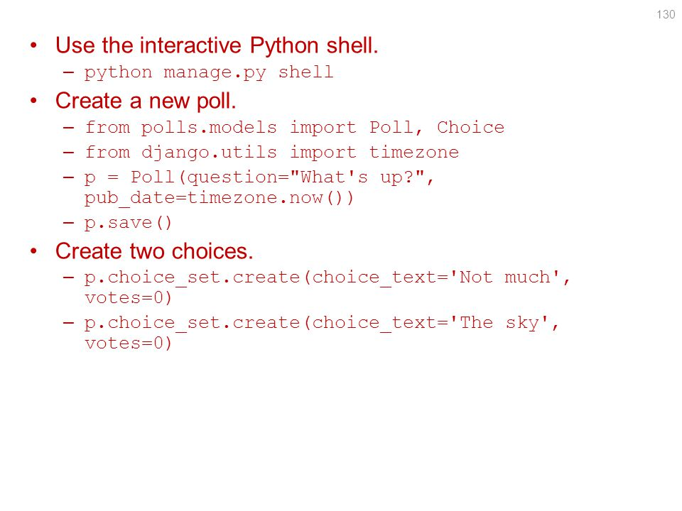 Use the interactive Python shell.– python manage.py shell Create a new poll.