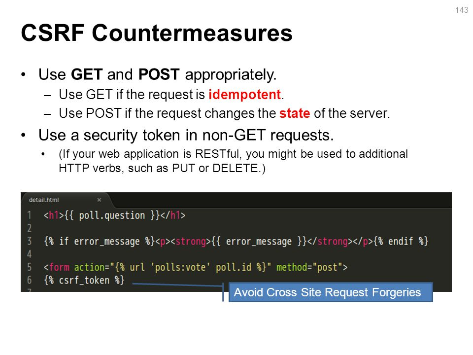 CSRF Countermeasures Use GET and POST appropriately.