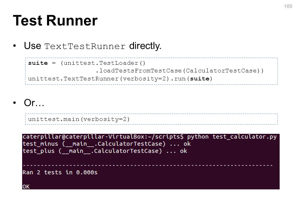 Test Runner Use TextTestRunner directly.