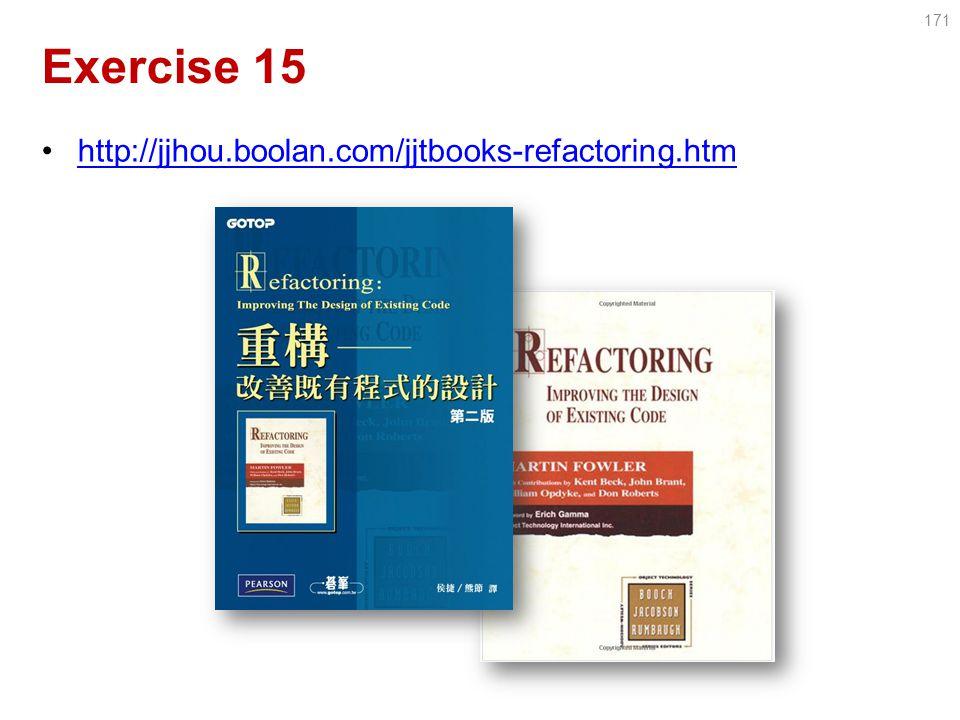 Exercise 15 http://jjhou.boolan.com/jjtbooks-refactoring.htm 171