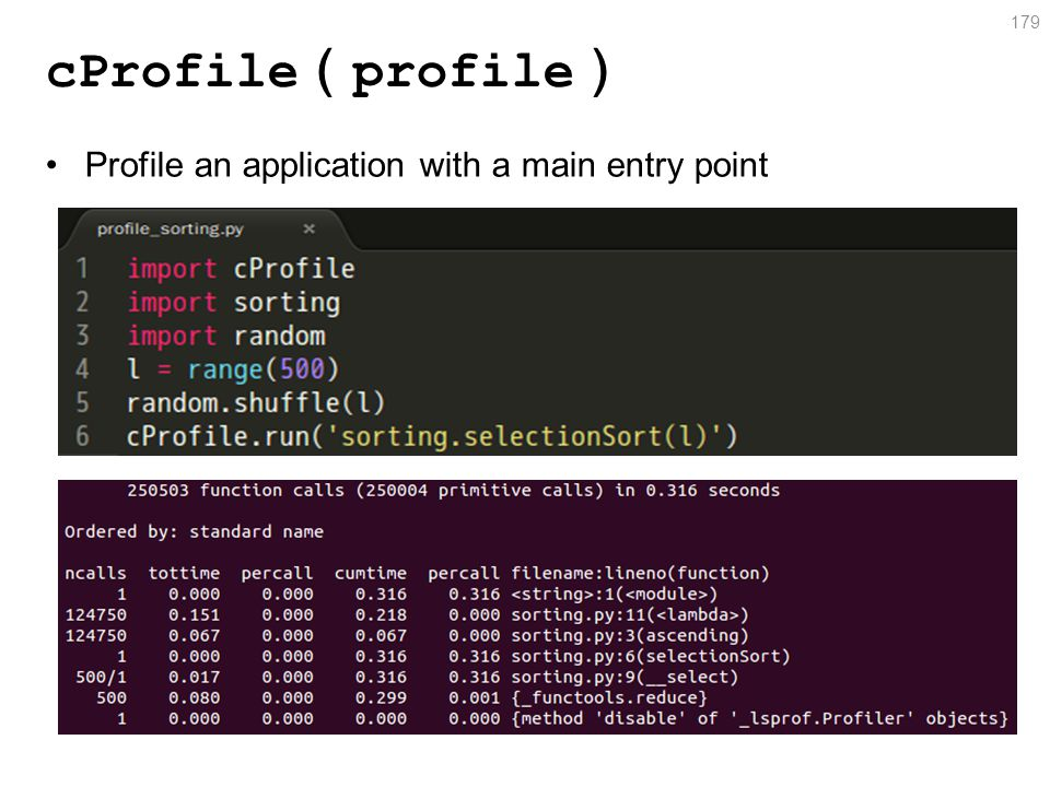 cProfile ( profile ) Profile an application with a main entry point 179