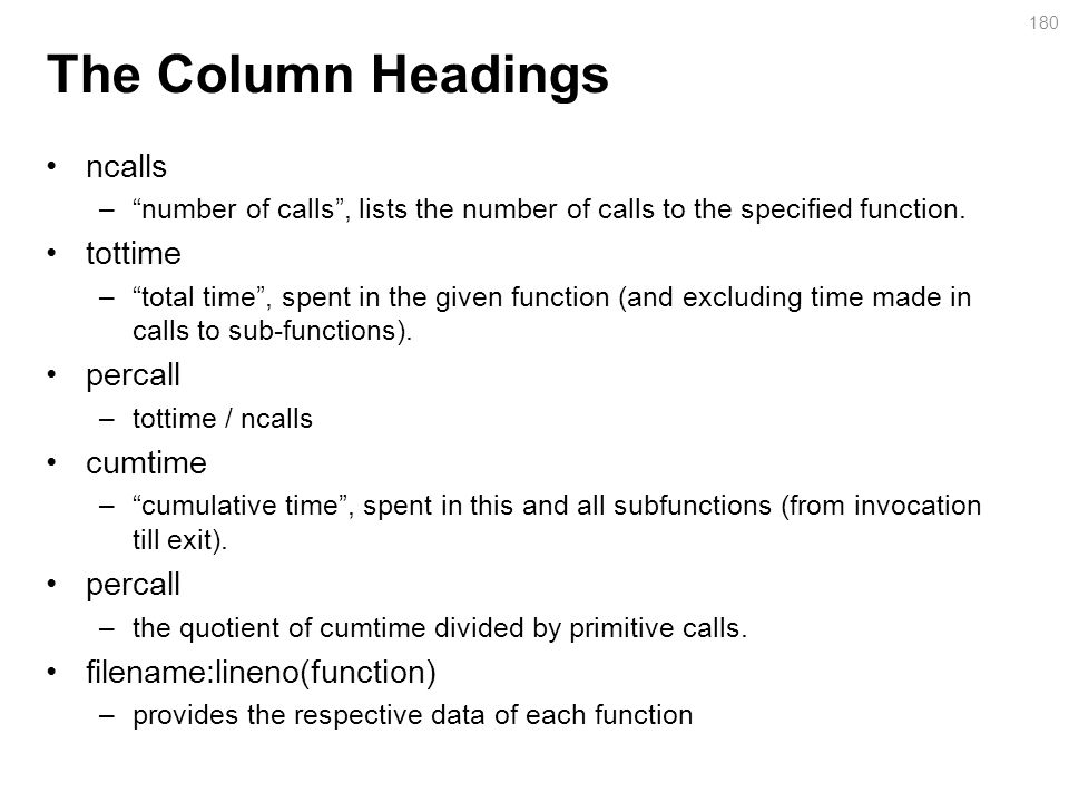 The Column Headings ncalls – number of calls , lists the number of calls to the specified function.