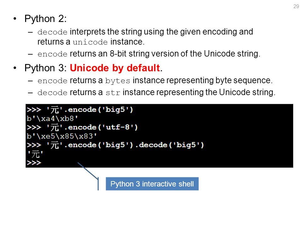 Python 2: – decode interprets the string using the given encoding and returns a unicode instance.