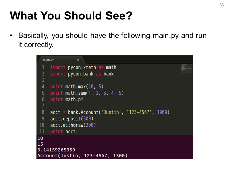 What You Should See? Basically, you should have the following main.py and run it correctly. 63