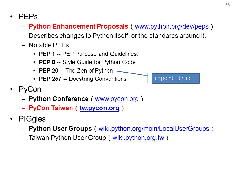 PEPs –Python Enhancement Proposals ( www.python.org/dev/peps ) www.python.org/dev/peps –Describes changes to Python itself, or the standards around it.