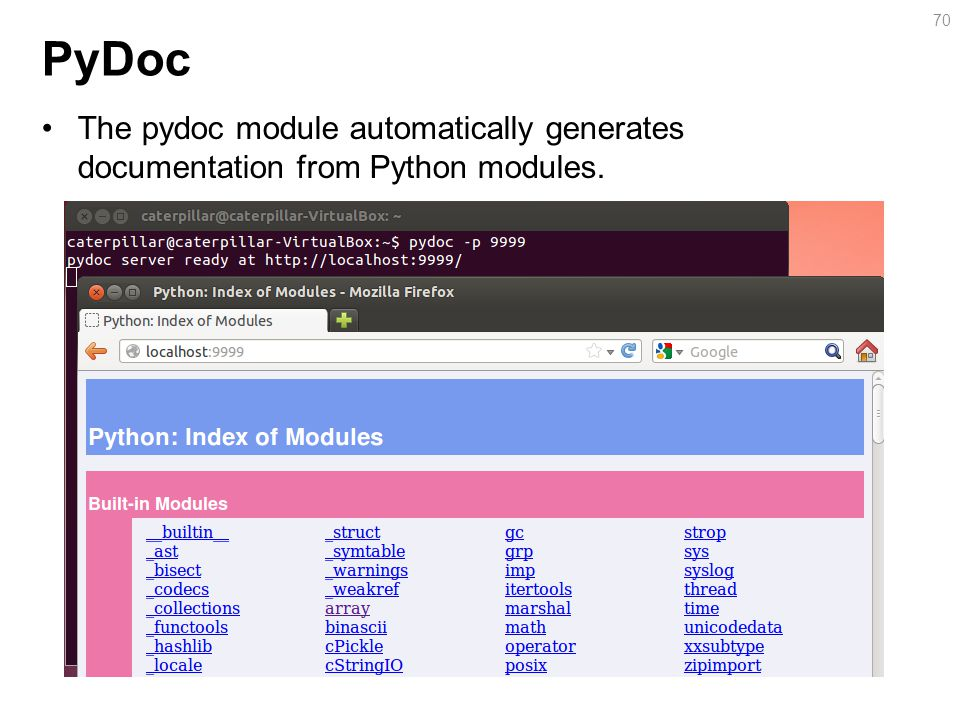 PyDoc The pydoc module automatically generates documentation from Python modules. 70