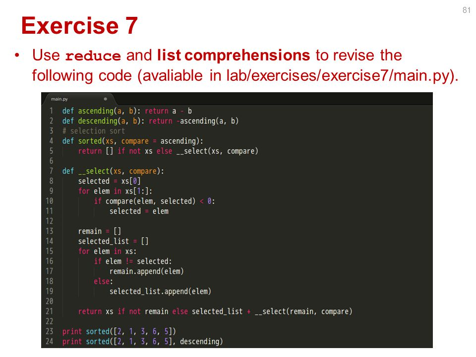 Exercise 7 Use reduce and list comprehensions to revise the following code (avaliable in lab/exercises/exercise7/main.py).