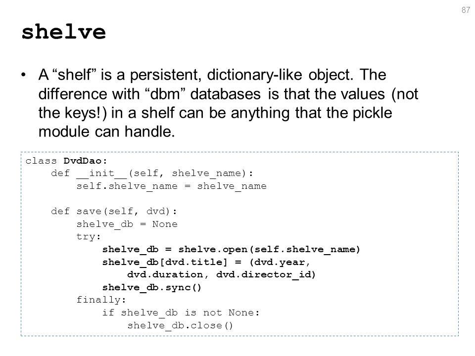 shelve A shelf is a persistent, dictionary-like object.