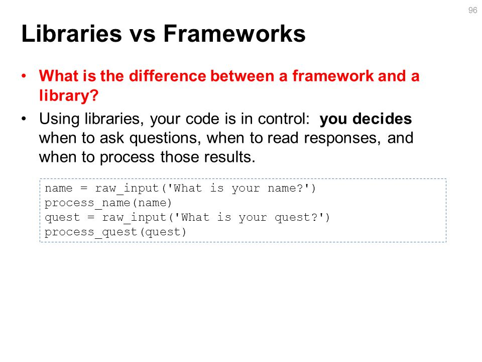 Libraries vs Frameworks What is the difference between a framework and a library.