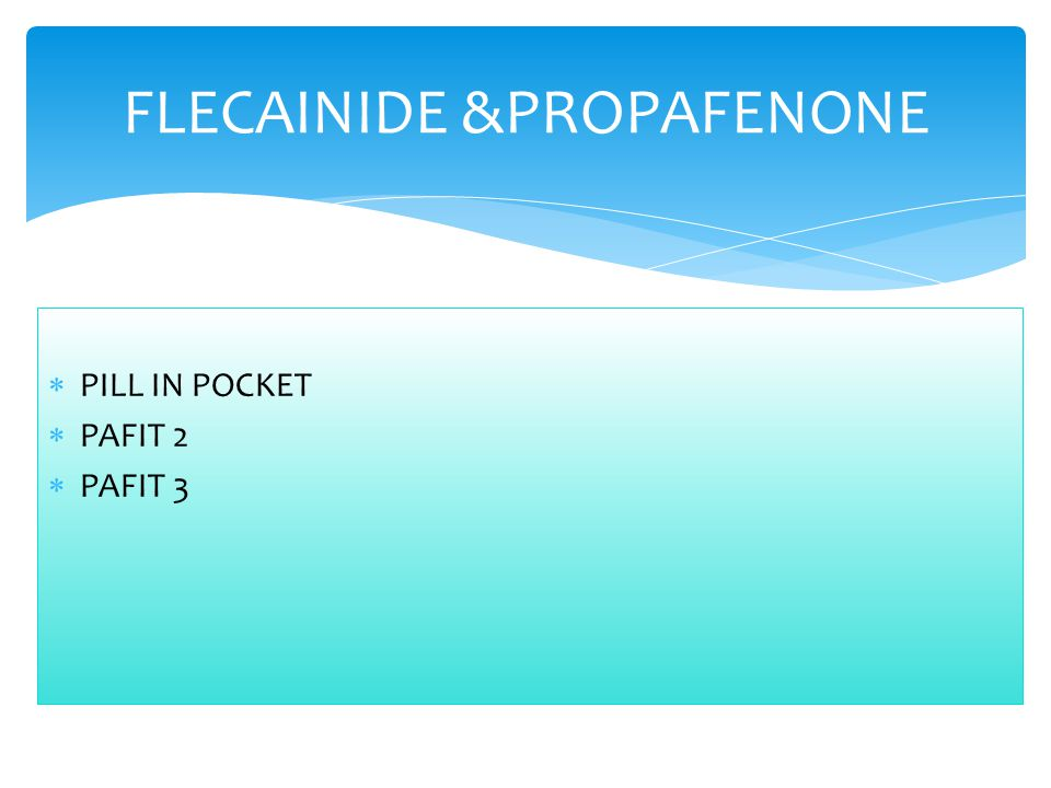  PILL IN POCKET  PAFIT 2  PAFIT 3 FLECAINIDE &PROPAFENONE