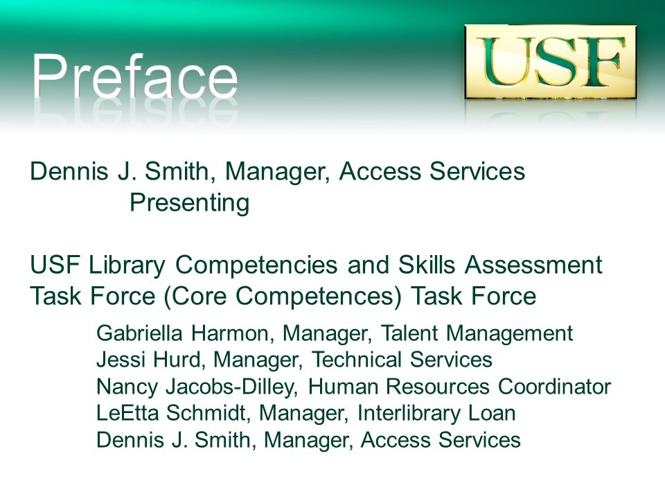 Dennis J. Smith, Manager, Access Services Presenting USF Library Competencies and Skills Assessment Task Force (Core Competences) Task Force Gabriella