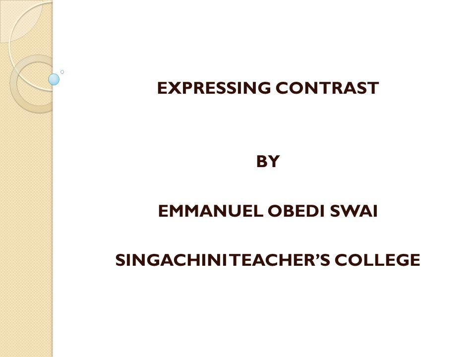EXPRESSING CONTRAST BY EMMANUEL OBEDI SWAI SINGACHINI TEACHER'S COLLEGE