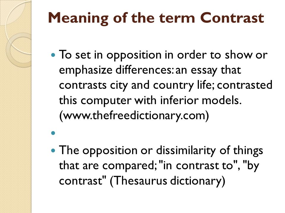 Meaning of the term Contrast To set in opposition in order to show or emphasize differences: an essay that contrasts city and country life; contrasted this computer with inferior models.