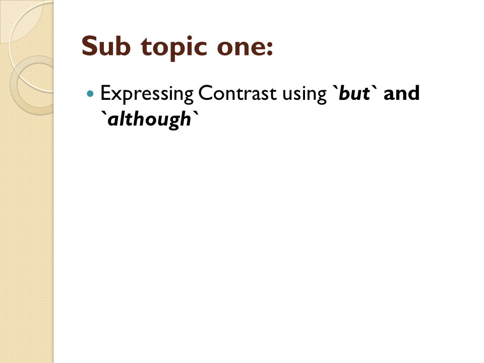 Sub topic one: Expressing Contrast using `but` and `although`