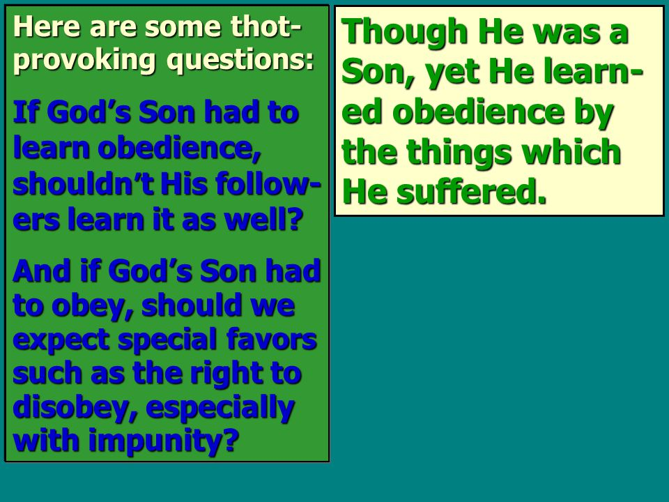 Though He was a Son, yet He learn- ed obedience by the things which He suffered.