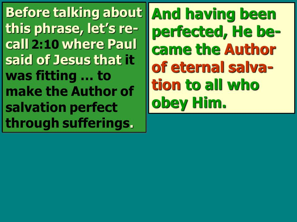 And having been perfected, He be- came the Author of eternal salva- tion to all who obey Him.