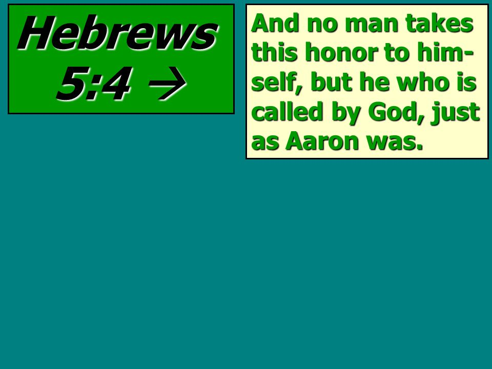And no man takes this honor to him- self, but he who is called by God, just as Aaron was.