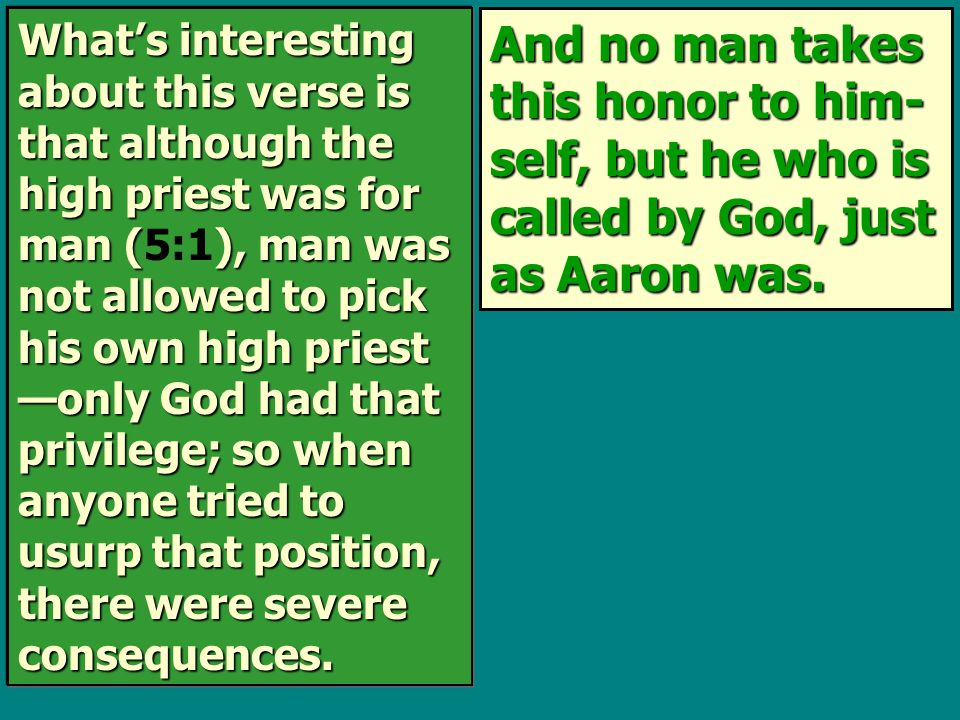 Jesus was called by God as High Priest according to the order of Melchizedek. This verse is simply saying that because Jesus reached God's goal for Him and be- cause He was per- fectly qualified to be the once-for-all-time High Priest between God and man, God dubbed Him . Actually…  This verse is simply saying that because Jesus reached God's goal for Him and be- cause He was per- fectly qualified to be the once-for-all-time High Priest between God and man, God dubbed Him High Priest after the like- ness of Melchize- dek. Actually… 