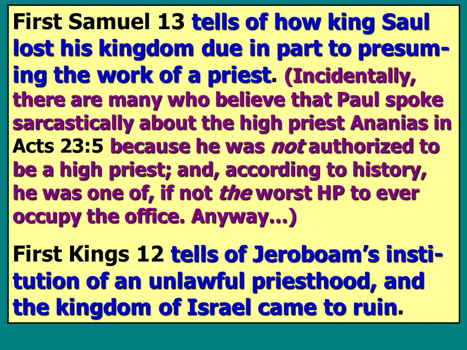 Unlike high priests such as Ananias in ( who many believe usurped the of- fice ), Jesus, even though He wasn't of the lineage of Aaron, did not usurp the office, because it was appointed by God that He would be High Priest hun dreds of years before He was even born; be- sides that, His priesthood would be like that of Melchizedek who lived long be- fore Aaron.