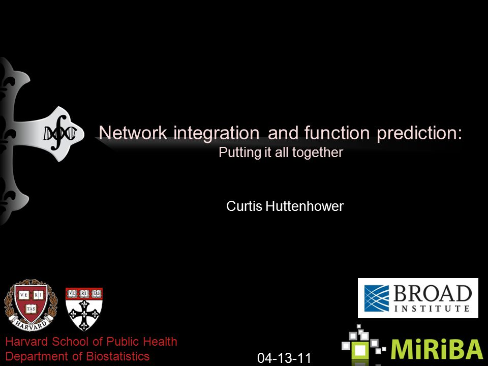 Network integration and function prediction: Putting it all together Curtis Huttenhower 04-13-11 Harvard School of Public Health Department of Biostatistics