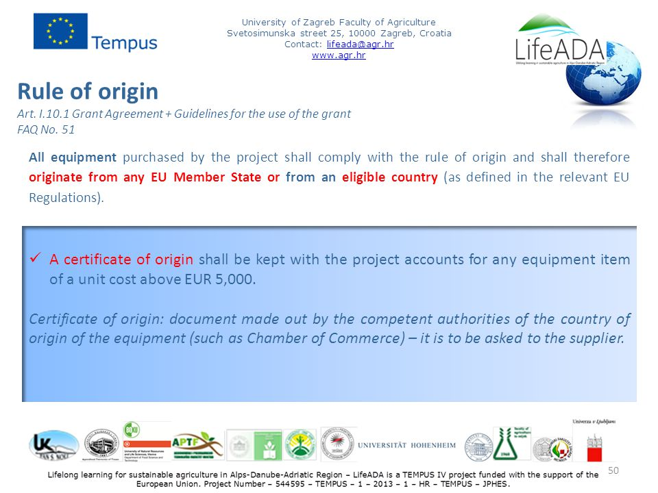 All equipment purchased by the project shall comply with the rule of origin and shall therefore originate from any EU Member State or from an eligible country (as defined in the relevant EU Regulations).