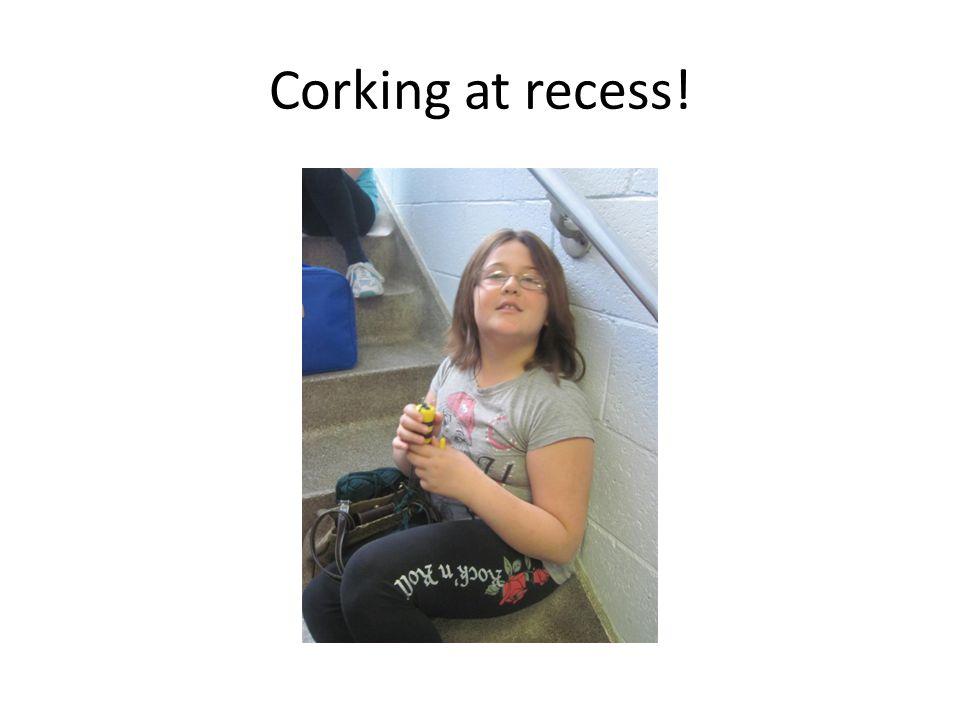 Corking at recess!